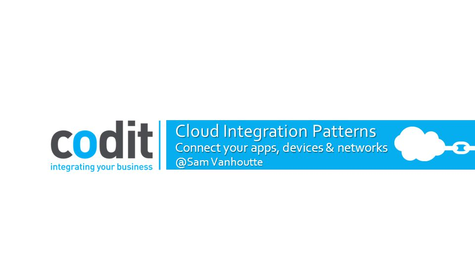 Cloud Integration Patterns Connect your apps, devices & networks @Sam Vanhoutte