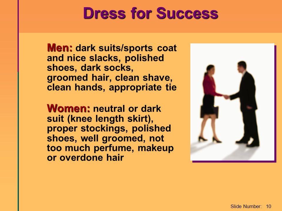 Slide Number: 10 Dress for Success Men: Men: dark suits/sports coat and nice slacks, polished shoes, dark socks, groomed hair, clean shave, clean hand