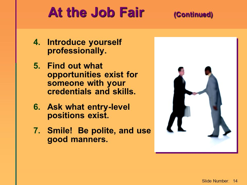 Slide Number: 14 At the Job Fair (Continued) At the Job Fair (Continued) 4.Introduce yourself professionally.