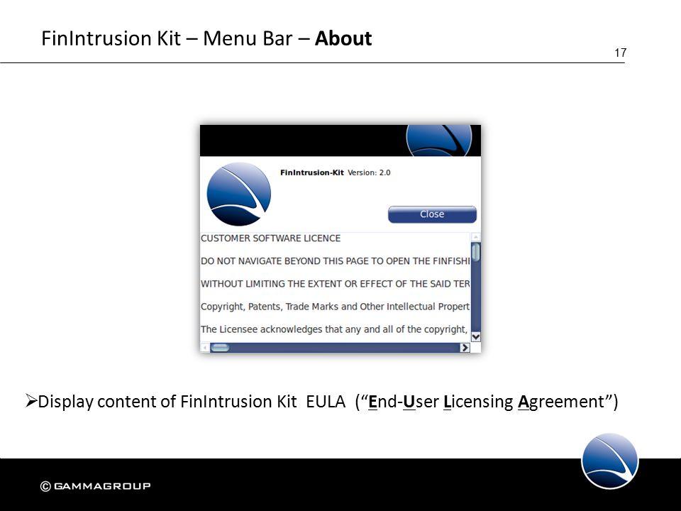 17 FinIntrusion Kit – Menu Bar – About  Display content of FinIntrusion Kit EULA ( End-User Licensing Agreement )