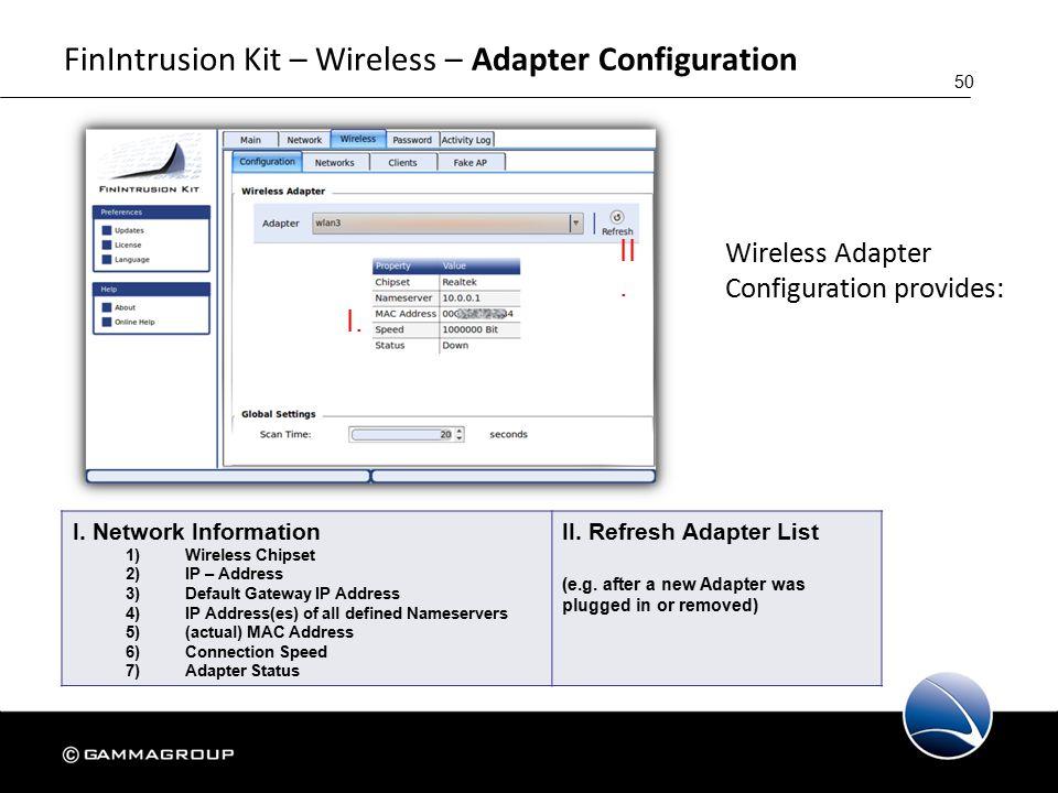50 FinIntrusion Kit – Wireless – Adapter Configuration Wireless Adapter Configuration provides: I.