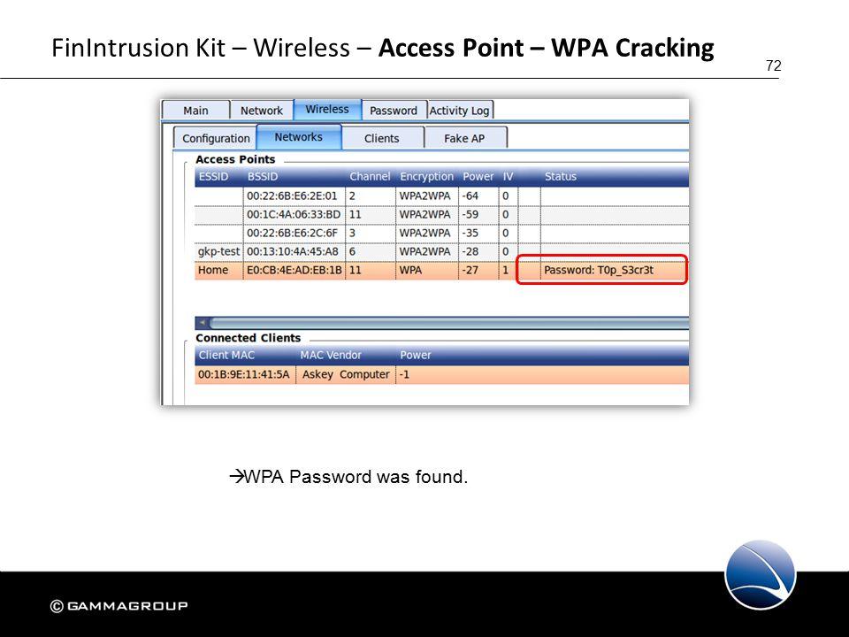 72 FinIntrusion Kit – Wireless – Access Point – WPA Cracking  WPA Password was found.