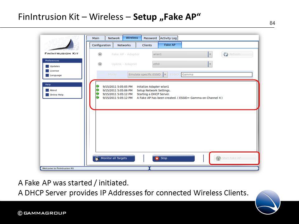 "84 FinIntrusion Kit – Wireless – Setup ""Fake AP A Fake AP was started / initiated."