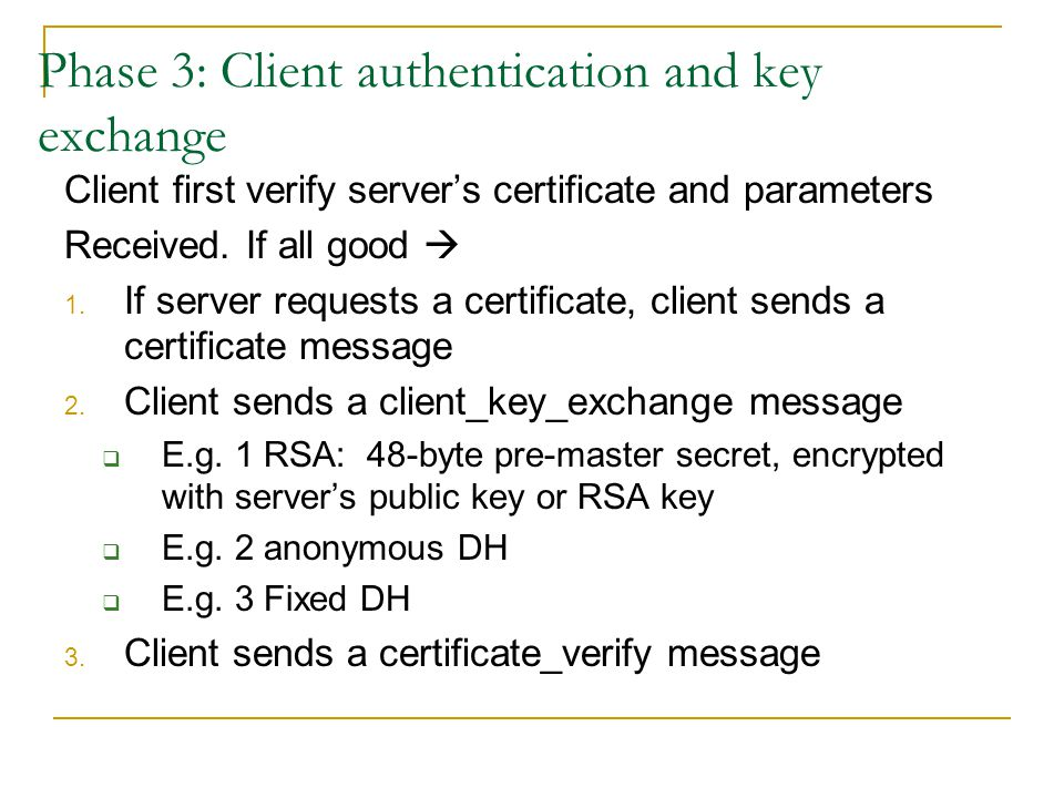Phase 3: Client authentication and key exchange Client first verify server's certificate and parameters Received.