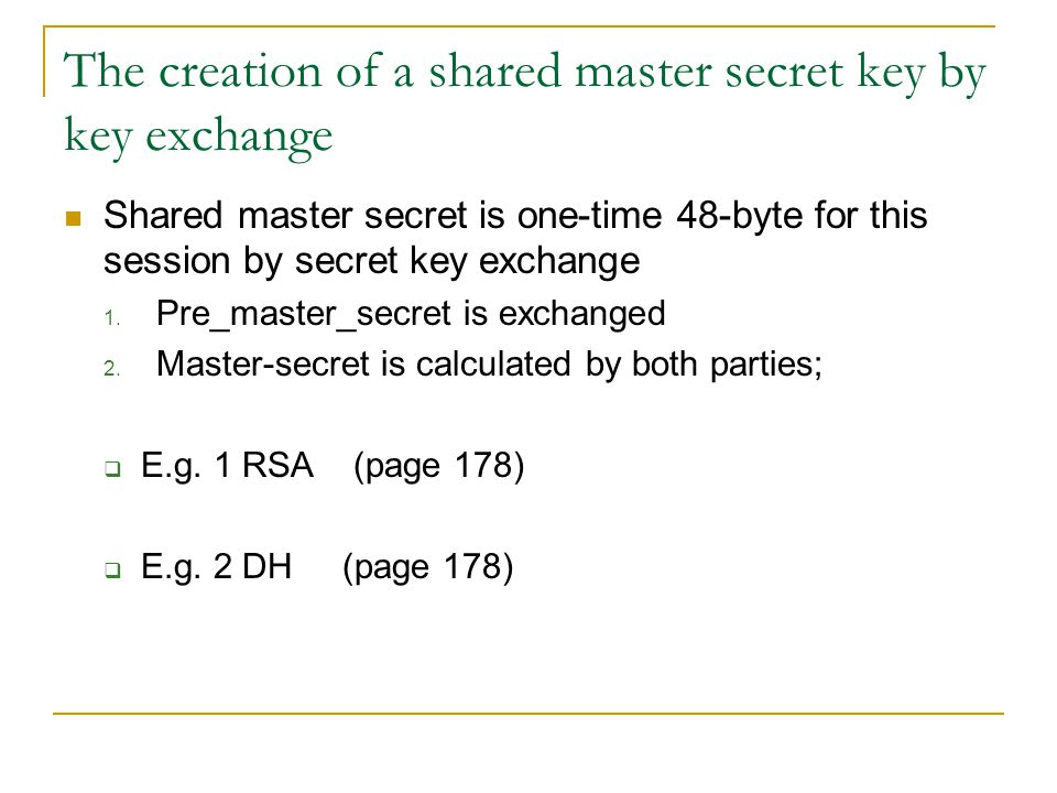 The creation of a shared master secret key by key exchange Shared master secret is one-time 48-byte for this session by secret key exchange 1.