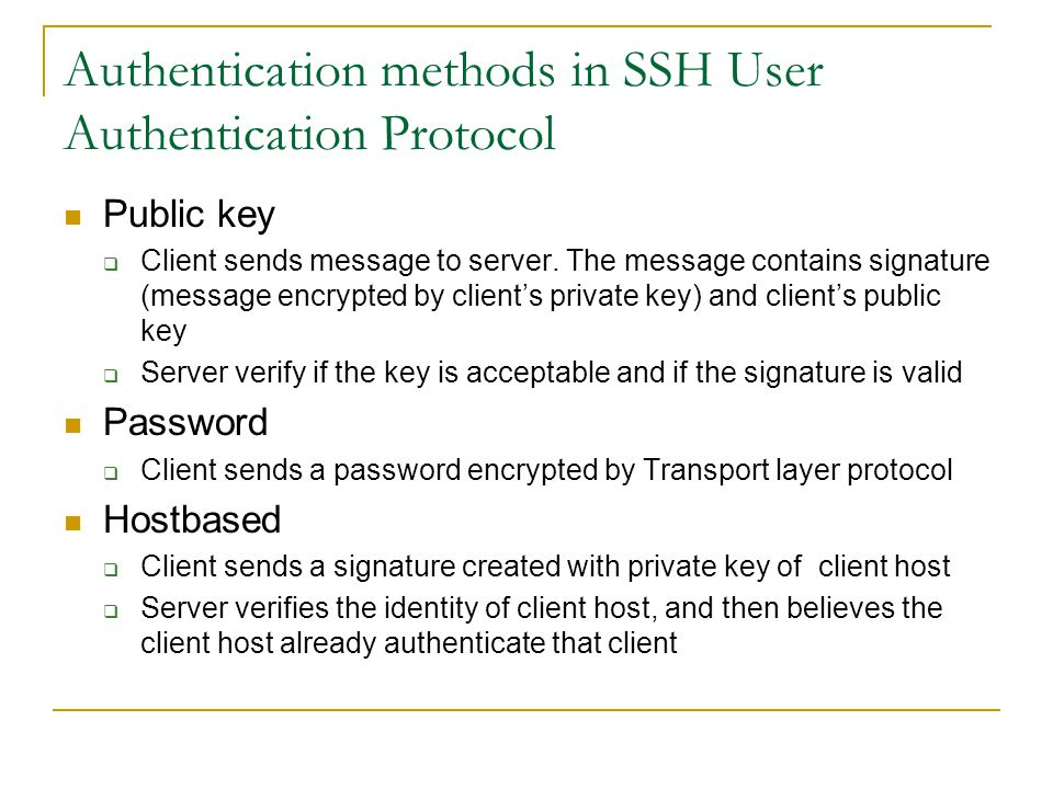 Authentication methods in SSH User Authentication Protocol Public key  Client sends message to server.