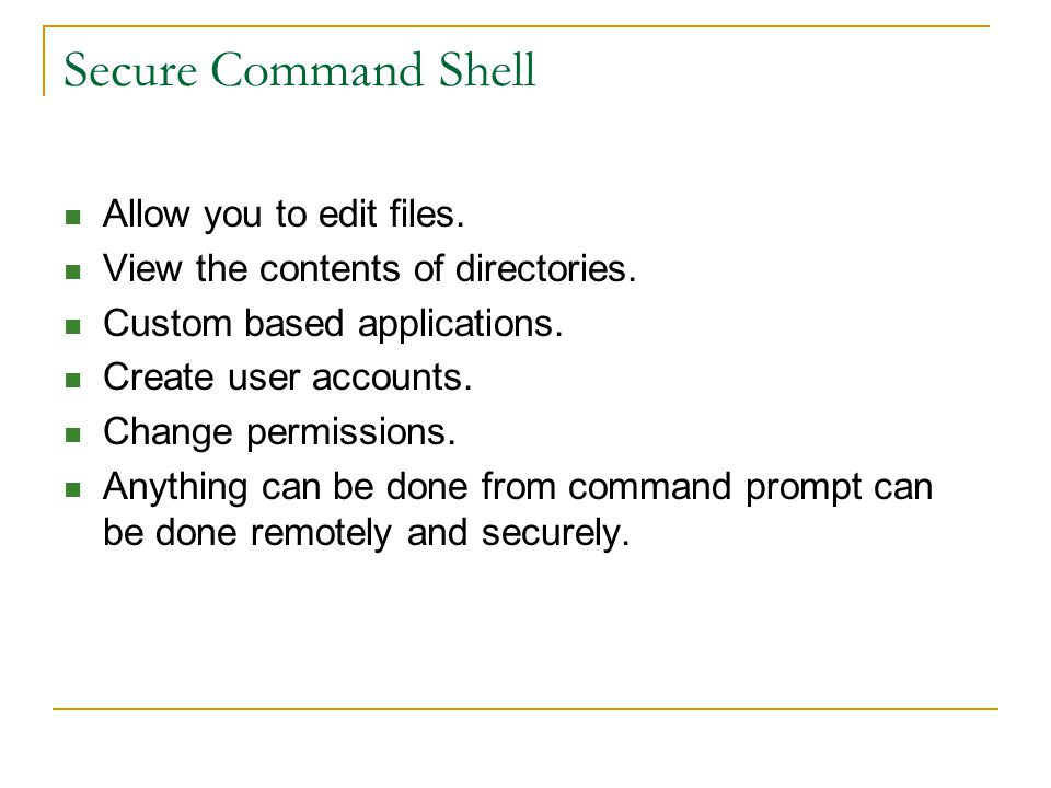Secure Command Shell Allow you to edit files. View the contents of directories.