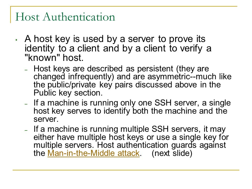 Host Authentication A host key is used by a server to prove its identity to a client and by a client to verify a known host.