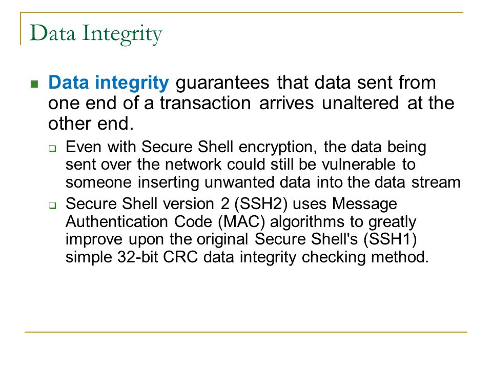 Data Integrity Data integrity guarantees that data sent from one end of a transaction arrives unaltered at the other end.