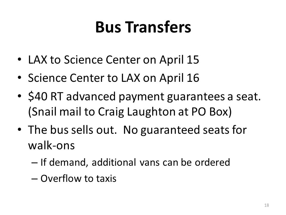 Bus Transfers LAX to Science Center on April 15 Science Center to LAX on April 16 $40 RT advanced payment guarantees a seat.