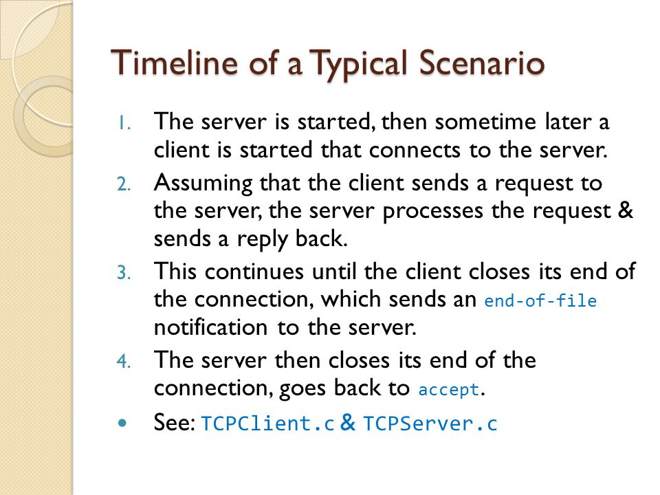 Timeline of a Typical Scenario 1. The server is started, then sometime later a client is started that connects to the server. 2. Assuming that the cli