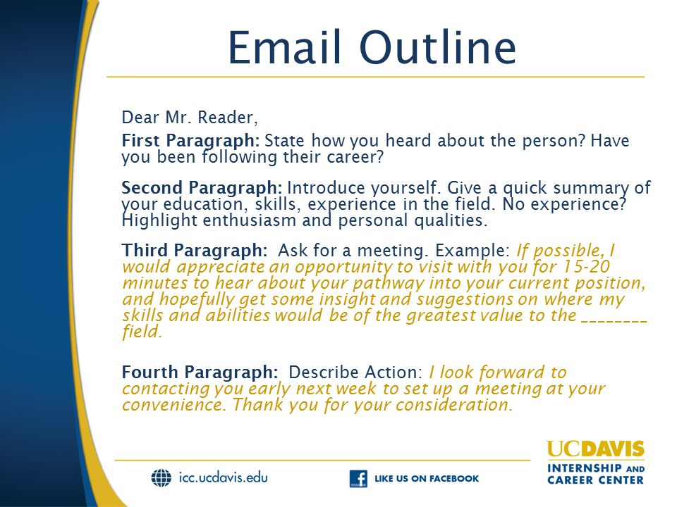 Email Outline Dear Mr. Reader, First Paragraph: State how you heard about the person.