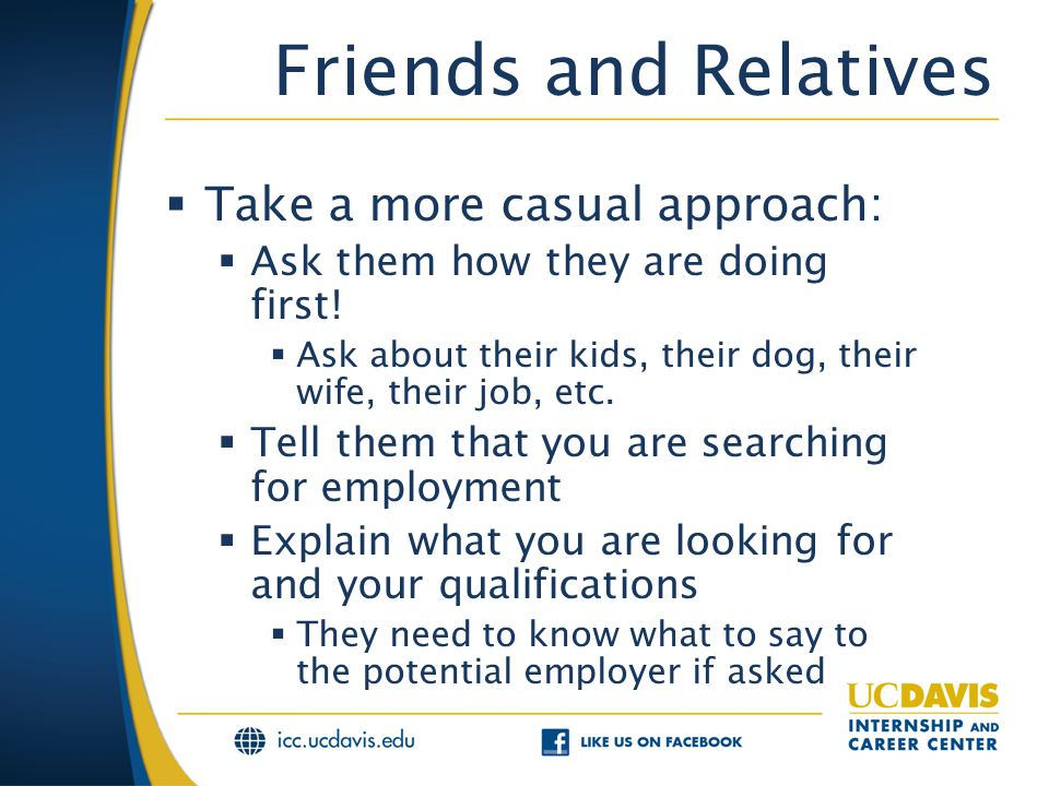 Friends and Relatives  Take a more casual approach:  Ask them how they are doing first.