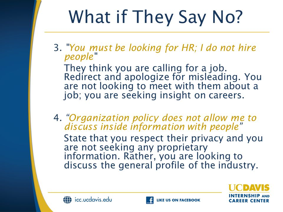 3. You must be looking for HR; I do not hire people They think you are calling for a job.