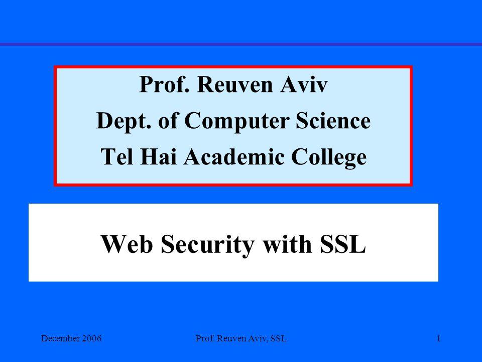December 2006Prof. Reuven Aviv, SSL1 Web Security with SSL Prof.