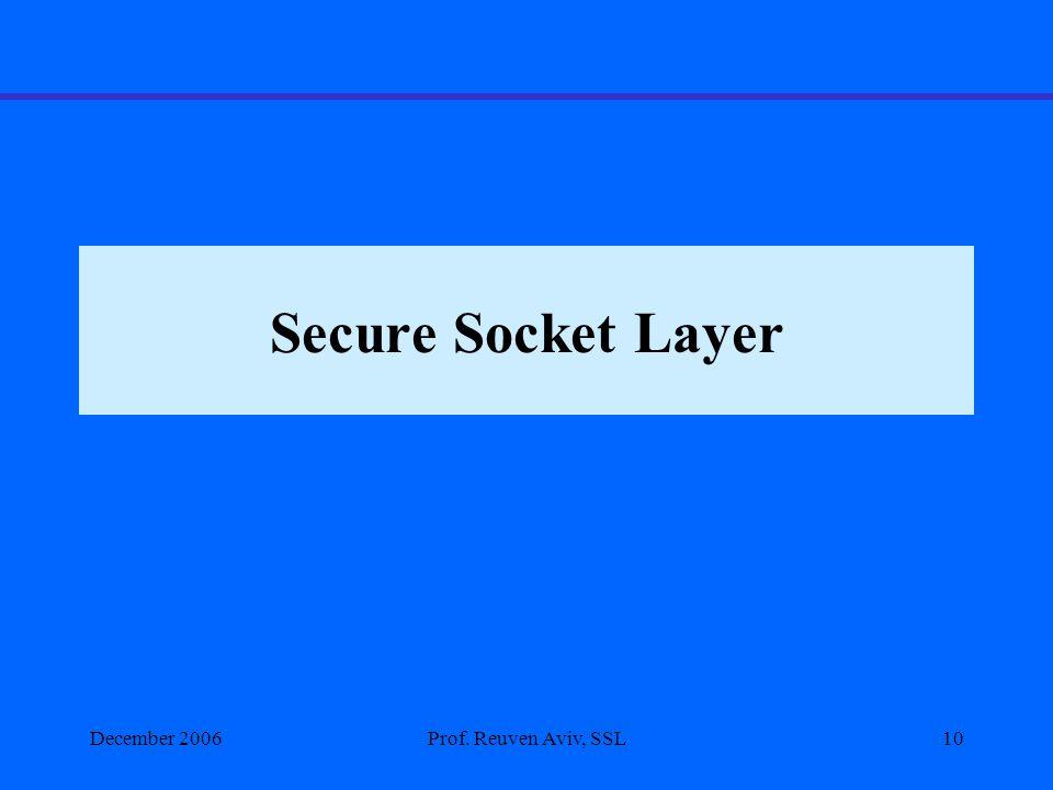 Secure Socket Layer December 2006Prof. Reuven Aviv, SSL10