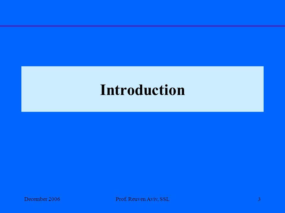Introduction December 2006Prof. Reuven Aviv, SSL3