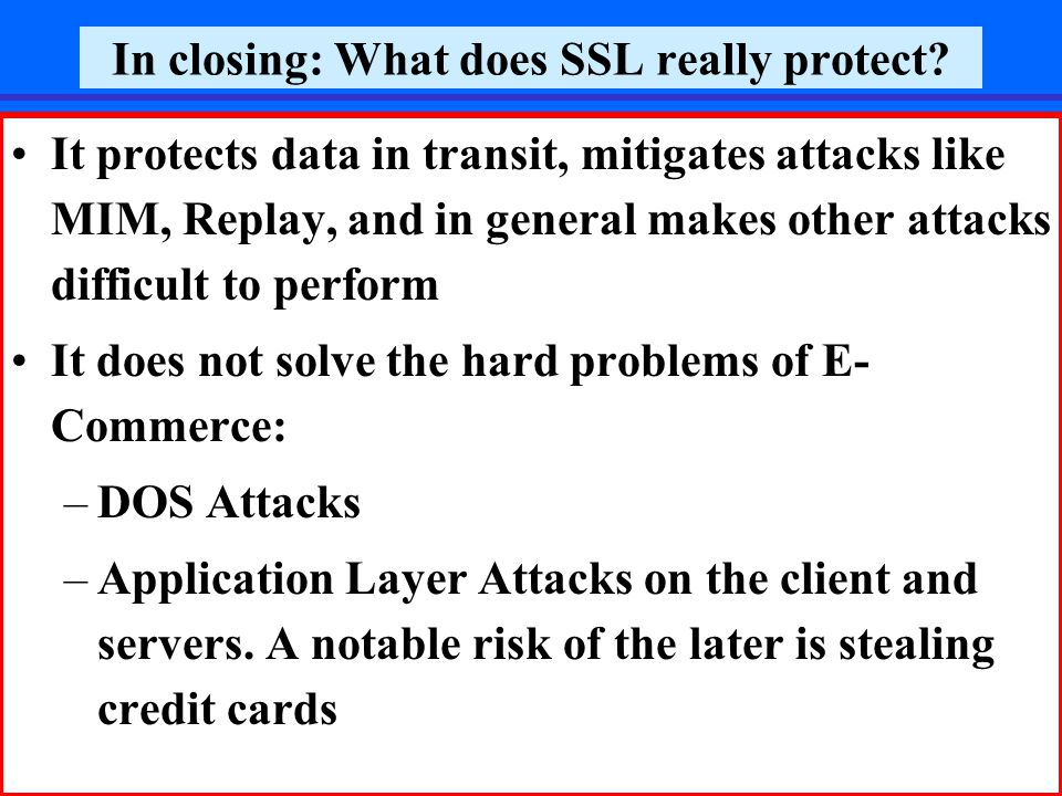 December 2006Prof. Reuven Aviv, SSL40 In closing: What does SSL really protect.