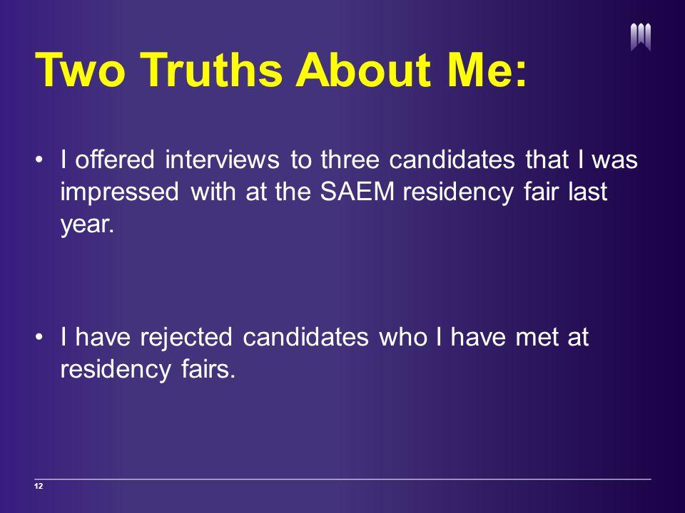 Two Truths About Me: I offered interviews to three candidates that I was impressed with at the SAEM residency fair last year.