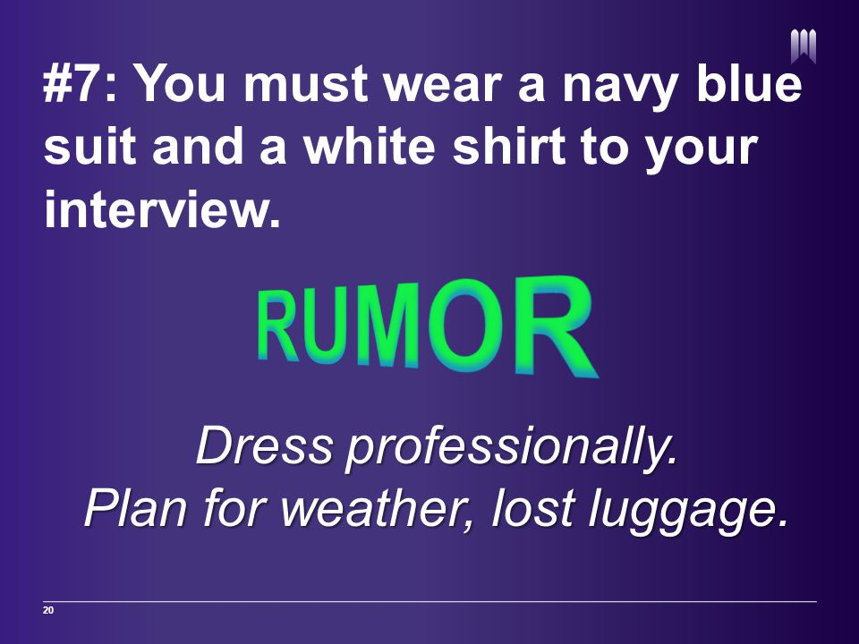 #7: You must wear a navy blue suit and a white shirt to your interview.