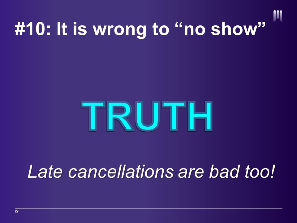 #10: It is wrong to no show 27 Late cancellations are bad too!