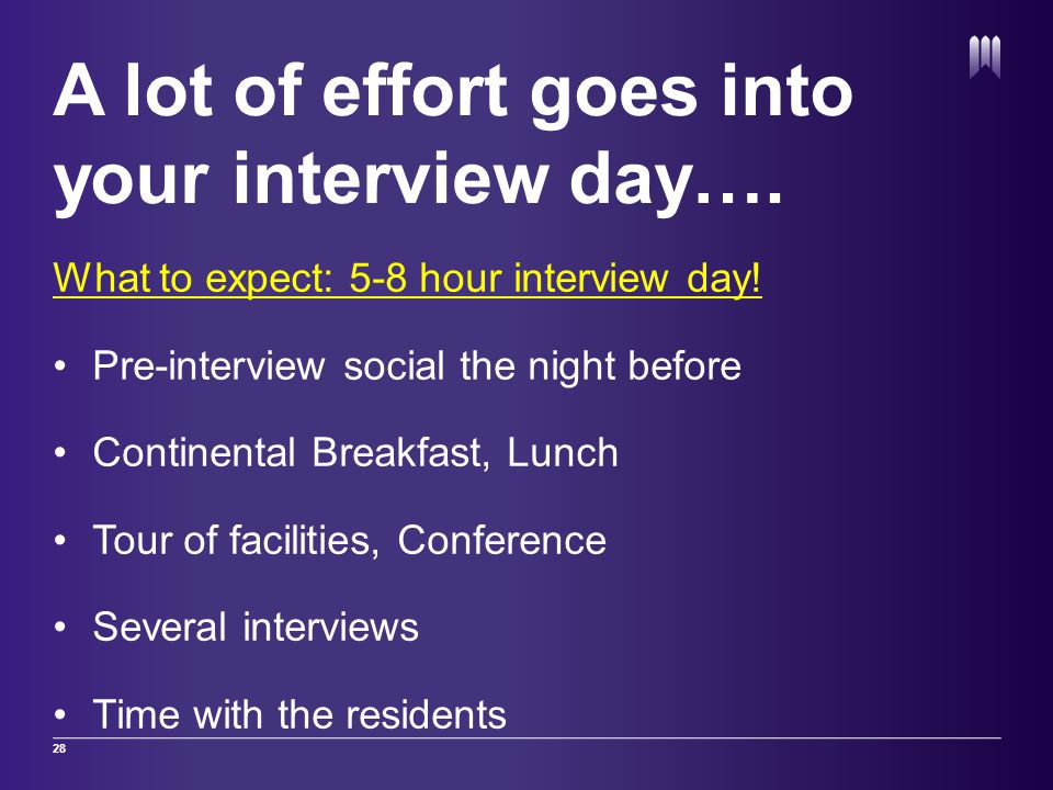 A lot of effort goes into your interview day…. What to expect: 5-8 hour interview day! Pre-interview social the night before Continental Breakfast, Lu