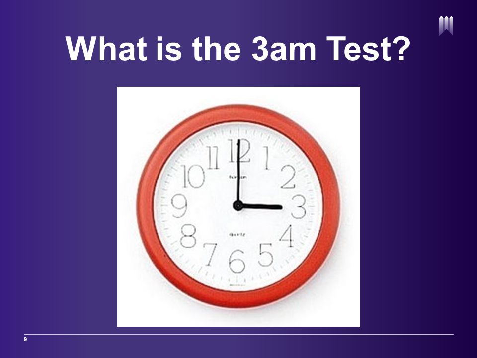 What is the 3am Test? 9