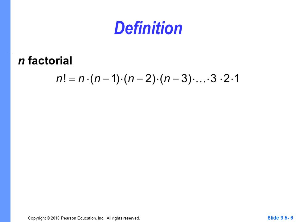 Copyright © 2010 Pearson Education, Inc. All rights reserved. Slide 9.5- 6 Definition n factorial