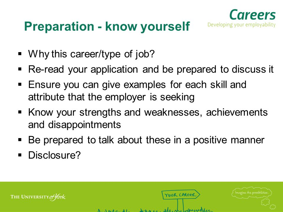 Preparation - know yourself  Why this career/type of job.