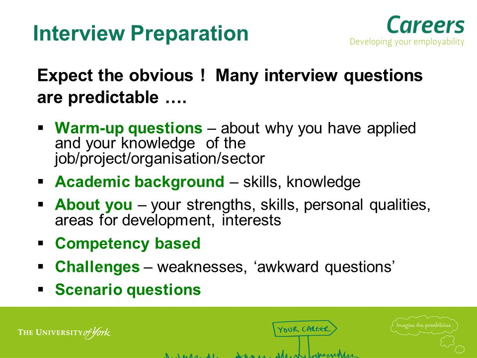 Interview Preparation Expect the obvious . Many interview questions are predictable ….