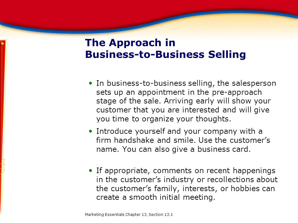 The Approach in Business-to-Business Selling In business-to-business selling, the salesperson sets up an appointment in the pre-approach stage of the