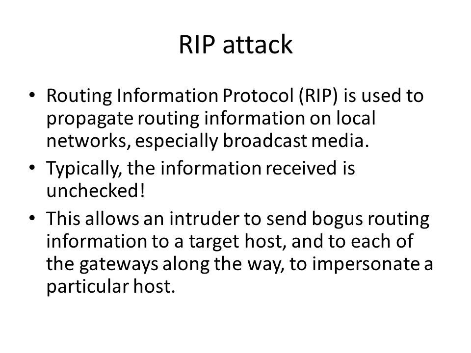 RIP attack Routing Information Protocol (RIP) is used to propagate routing information on local networks, especially broadcast media.