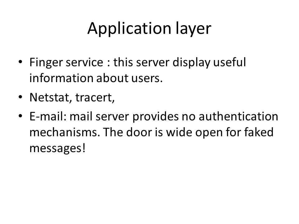 Application layer Finger service : this server display useful information about users.