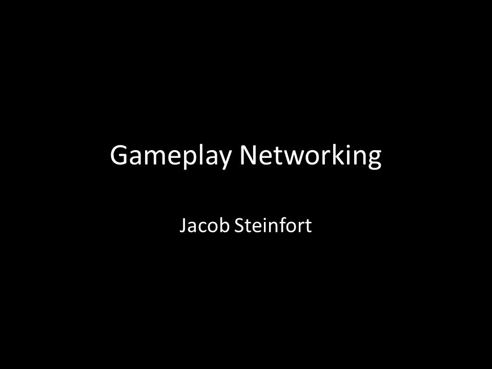 Gameplay Networking Jacob Steinfort