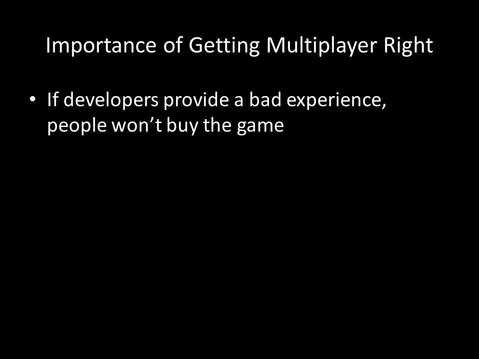 Importance of Getting Multiplayer Right If developers provide a bad experience, people won't buy the game