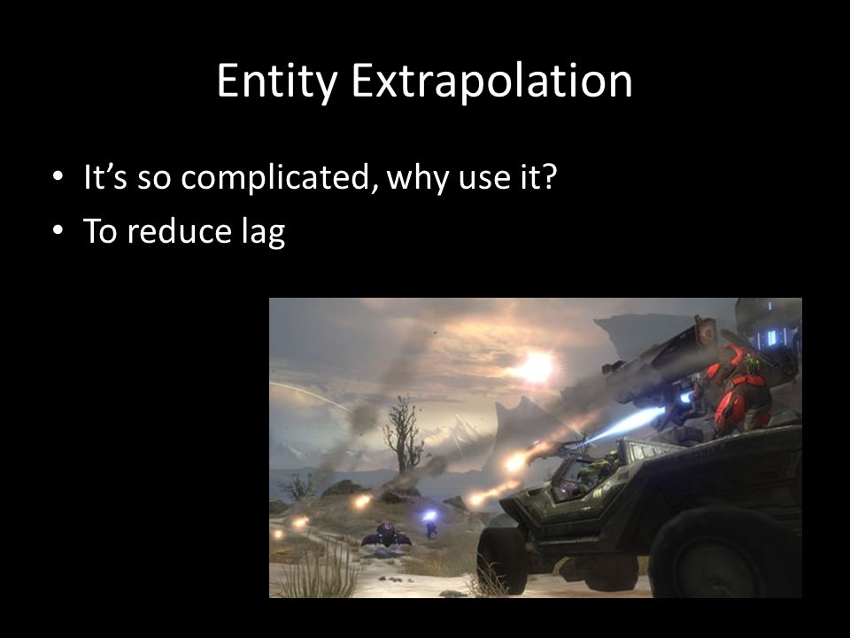 Entity Extrapolation It's so complicated, why use it To reduce lag