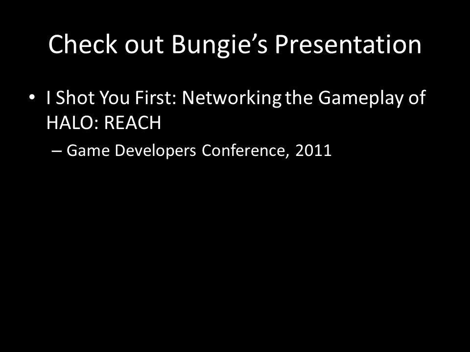 Check out Bungie's Presentation I Shot You First: Networking the Gameplay of HALO: REACH – Game Developers Conference, 2011