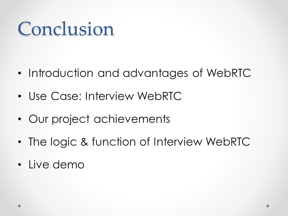 Conclusion Introduction and advantages of WebRTC Use Case: Interview WebRTC Our project achievements The logic & function of Interview WebRTC Live demo