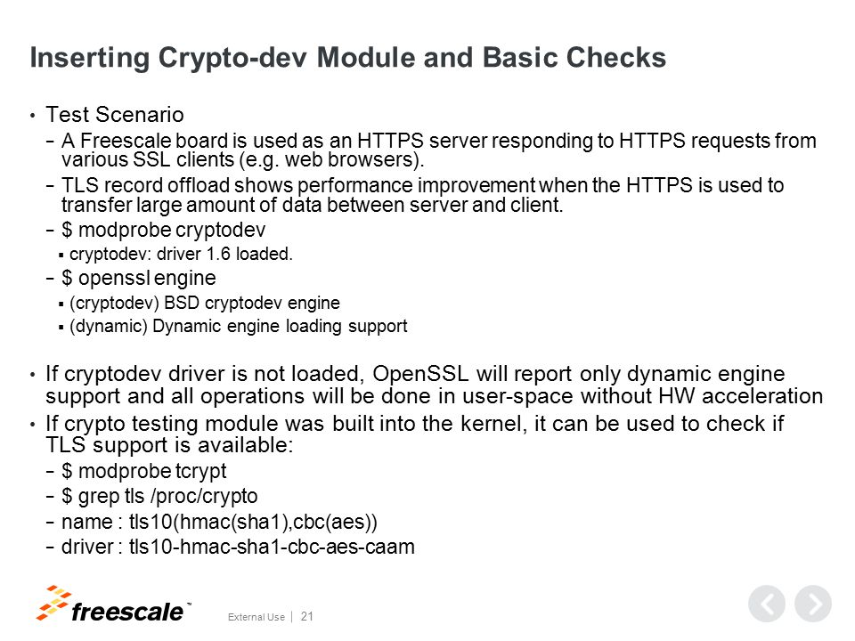TM External Use 21 Inserting Crypto-dev Module and Basic Checks Test Scenario − A Freescale board is used as an HTTPS server responding to HTTPS requests from various SSL clients (e.g.