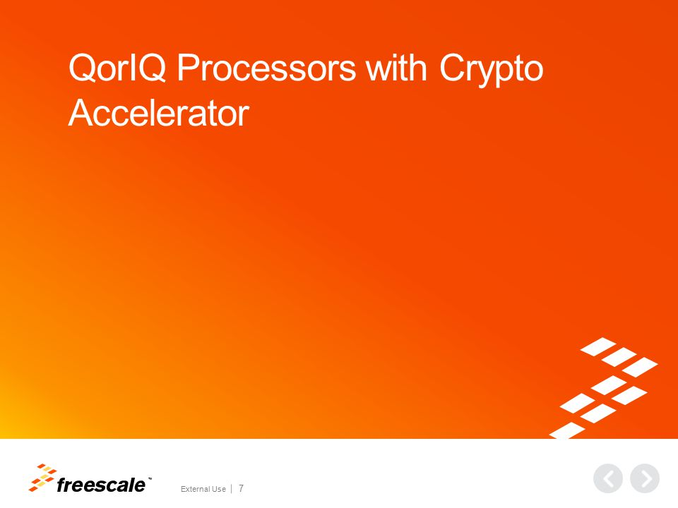 TM External Use 7 QorIQ Processors with Crypto Accelerator
