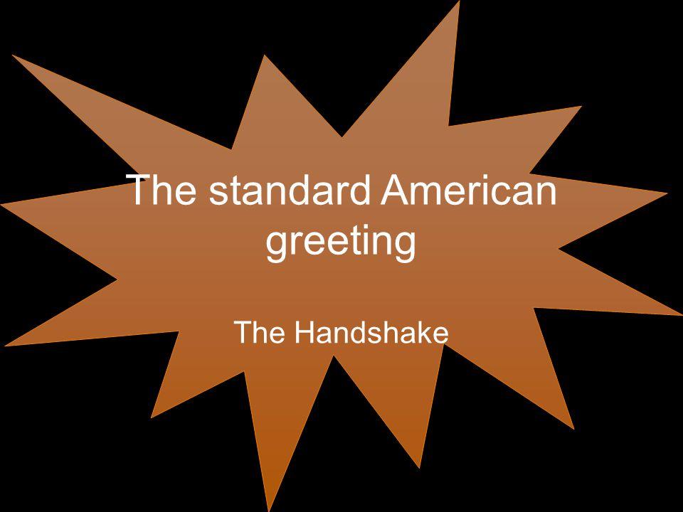 The standard American greeting The Handshake
