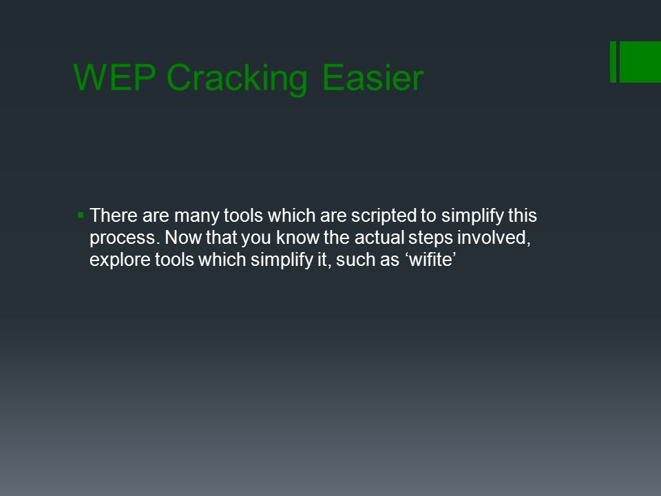 WEP Cracking Easier  There are many tools which are scripted to simplify this process. Now that you know the actual steps involved, explore tools whi