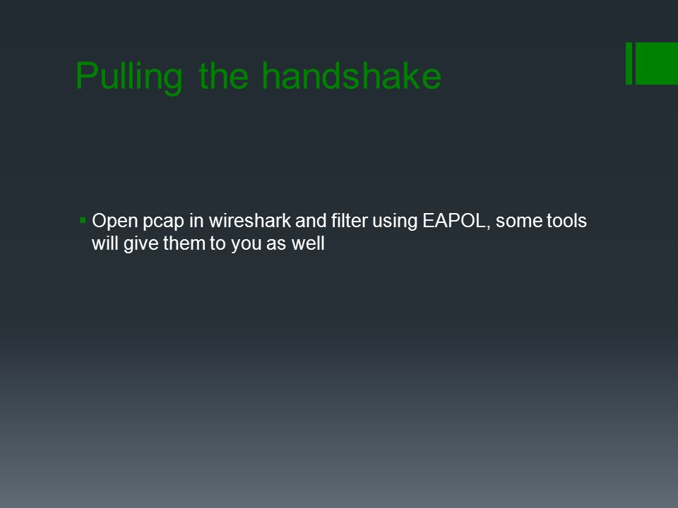 Pulling the handshake  Open pcap in wireshark and filter using EAPOL, some tools will give them to you as well