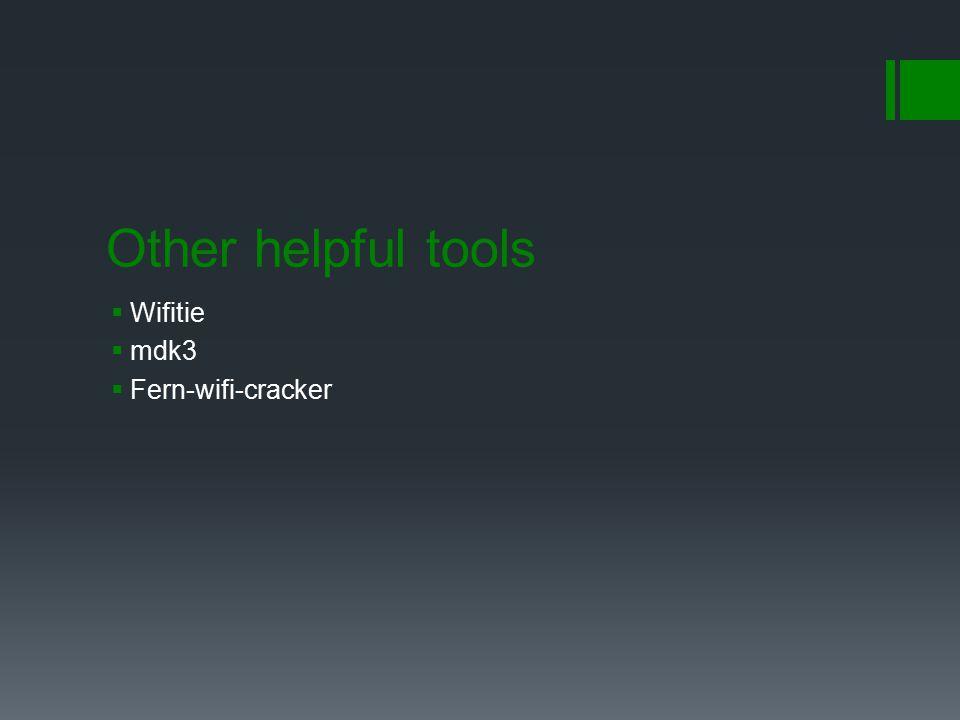 Other helpful tools  Wifitie  mdk3  Fern-wifi-cracker
