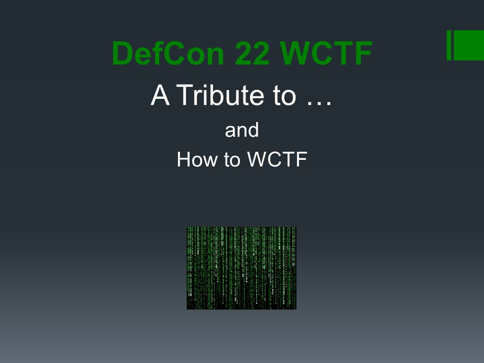 DefCon 22 WCTF A Tribute to … and How to WCTF