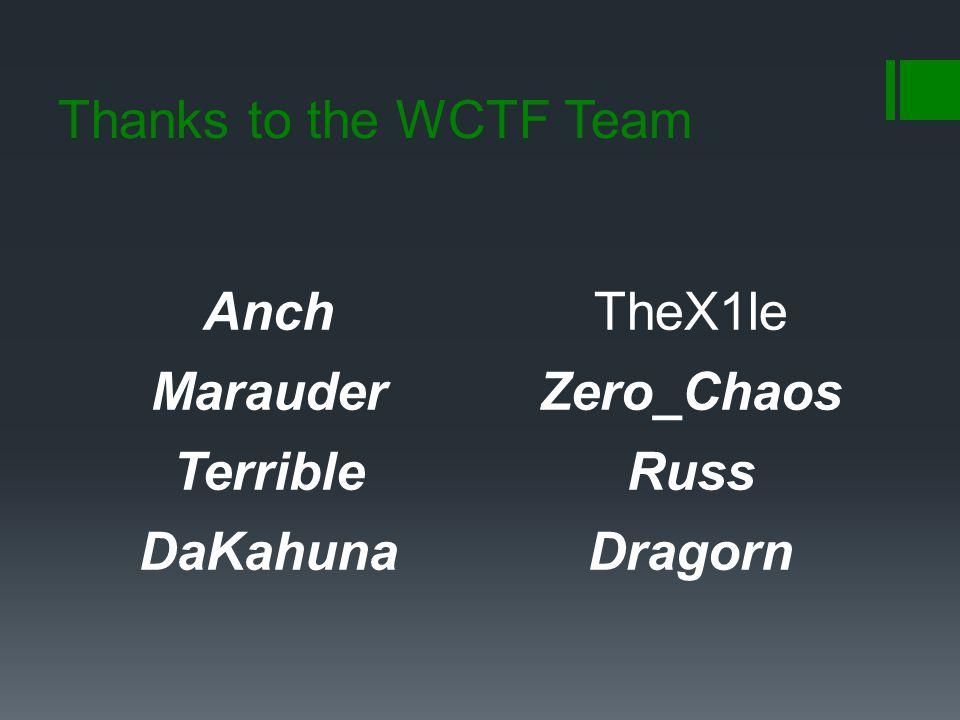 Thanks to the WCTF Team Anch Marauder Terrible DaKahuna TheX1le Zero_Chaos Russ Dragorn