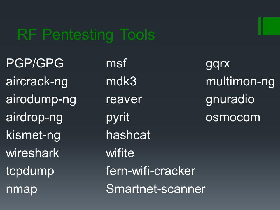 RF Pentesting Tools PGP/GPG aircrack-ng airodump-ng airdrop-ng kismet-ng wireshark tcpdump nmap msf mdk3 reaver pyrit hashcat wifite fern-wifi-cracker