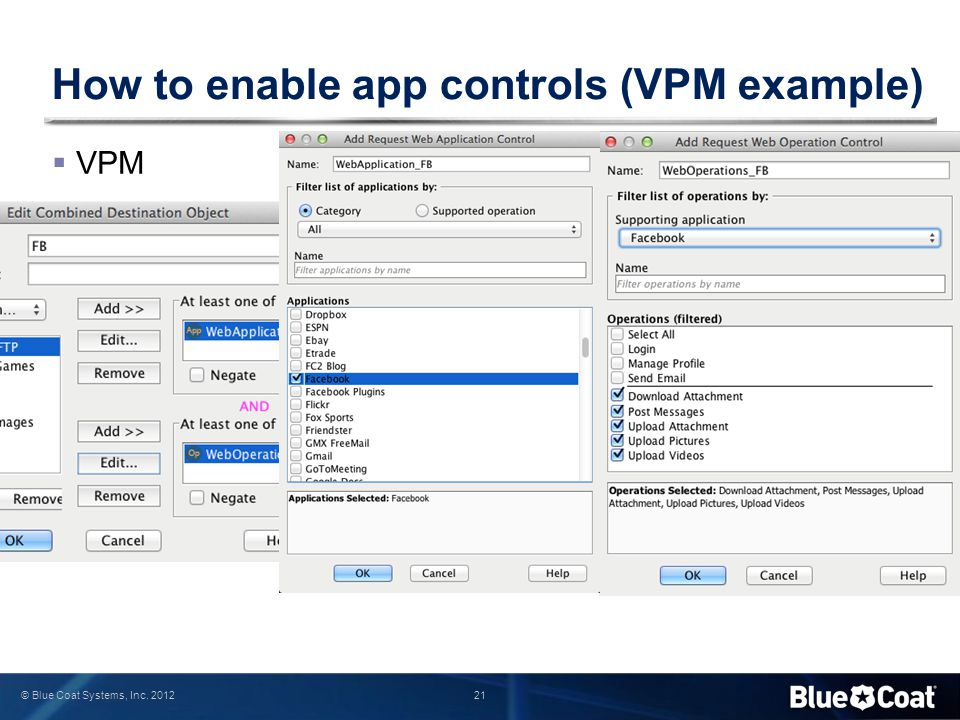 21 © Blue Coat Systems, Inc. 2012 How to enable app controls (VPM example)  VPM