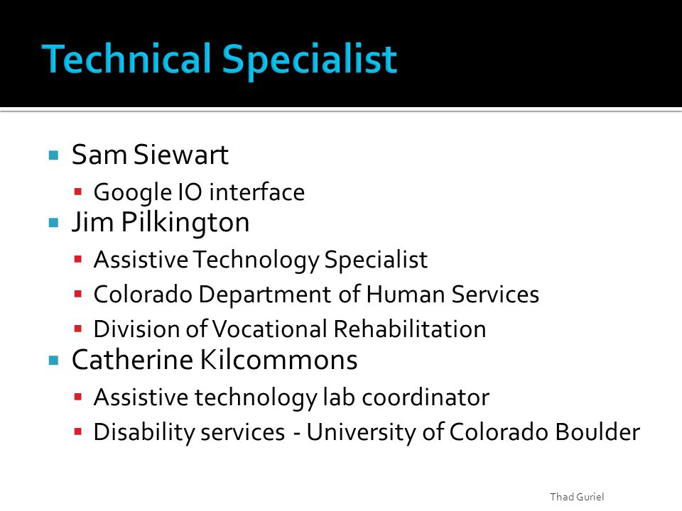  Sam Siewart  Google IO interface  Jim Pilkington  Assistive Technology Specialist  Colorado Department of Human Services  Division of Vocationa