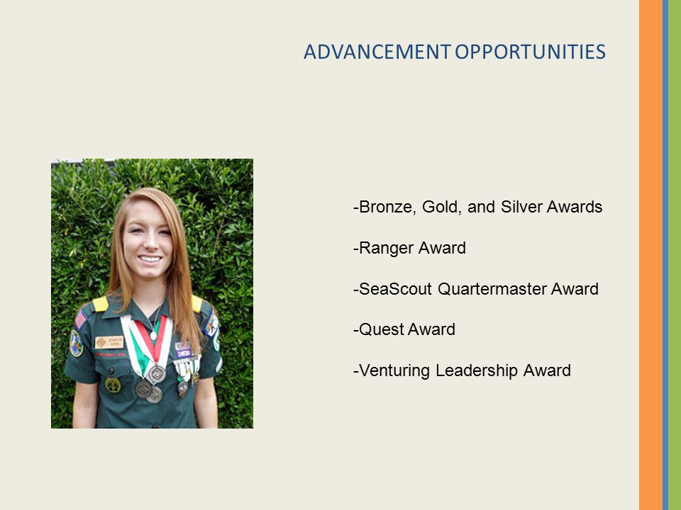 ADVANCEMENT OPPORTUNITIES -Bronze, Gold, and Silver Awards -Ranger Award -SeaScout Quartermaster Award -Quest Award -Venturing Leadership Award